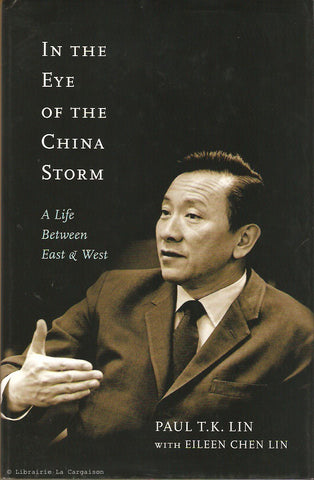 LIN, PAUL T. K. In the Eye of the China Storm. A Life Between East and West.