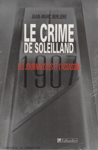 BERLIERE, JEAN-MARC. Crime de Soleilland (Le) : Les journalistes et l'assassin