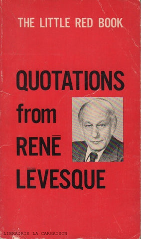 LEVESQUE, RENE. Quotations from René Lévesque - The little red book