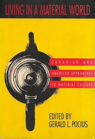 POCIUS, GERALD L. Living in a material world. Canadian and American approaches to material culture.