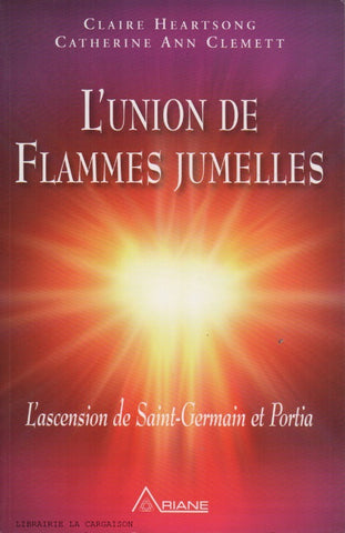HEARTSONG-CLEMETT. Union de Flammes jumelles (L') : L'ascension de Saint-Germain et Portia