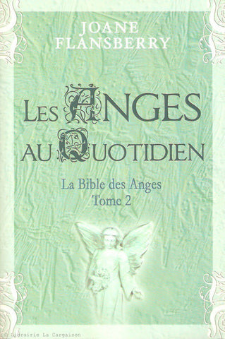 FLANSBERRY, JOANE. La Bible des Anges - Tome 02 : Les Anges au Quotidien