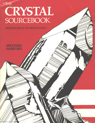 MILEWSKI-HARFORD. Crystal Sourcebook (The) : From Science to Metaphysics