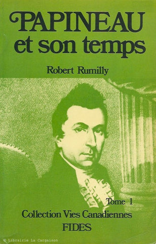 RUMILLY, ROBERT. Papineau et son temps. Tome 01 (1791-1838).