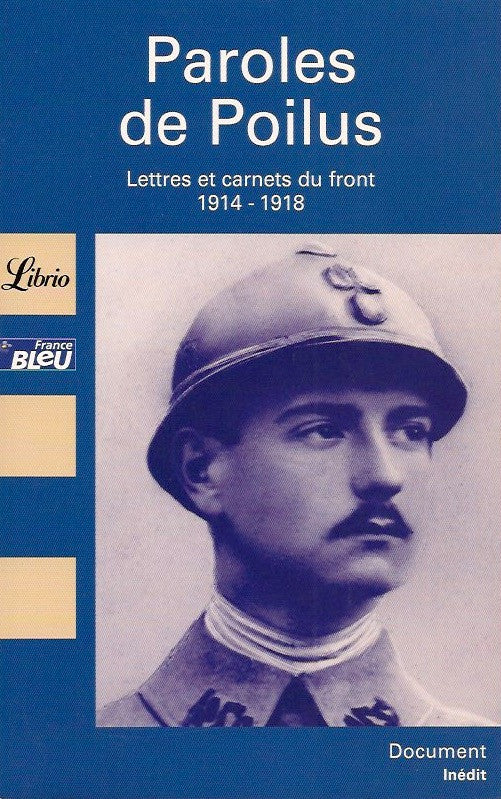 COLLECTIF. Paroles de Poilus : Lettres et carnets du front 1914-1918