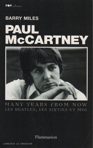 MCCARTNEY, PAUL. Paul McCartney : Many years from now - Les Beatles, les sixties et moi