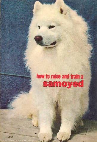 KROMAN, VERA. How to raise and train a samoyed