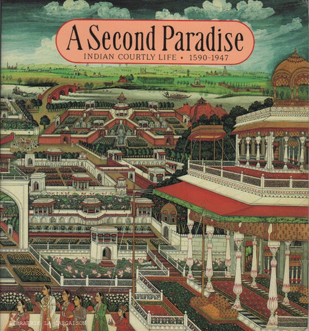 PATNAIK, NAVEEN. A Second Paradise : Indian Courtly Life 1590-1947