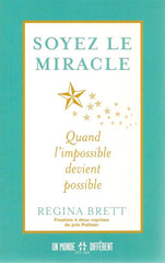 BRETT, REGINA. Soyez le miracle : Quand l'impossible devient possible