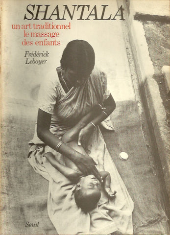 LEBOYER, FREDERICK. Shantala. Un art traditionnel le massage des enfants.