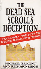BAIGENT-LEIGH. Dead Sea Scrolls Deception (The) : The sensational story behind the religious scandal of the century
