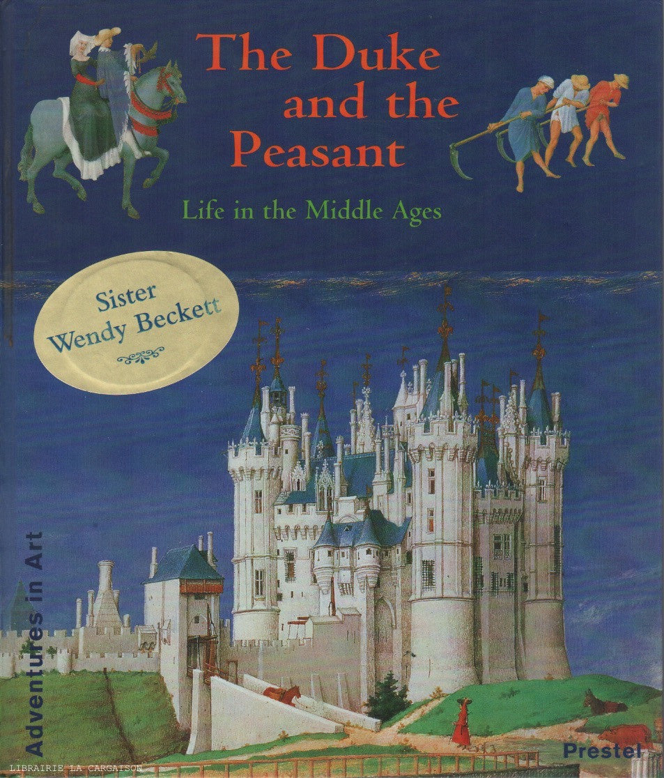COLLECTIF. The Duke and the Peasant - Life in the Middle Ages : The calendar pictures in the Duc de Berry's Très Riches Heures
