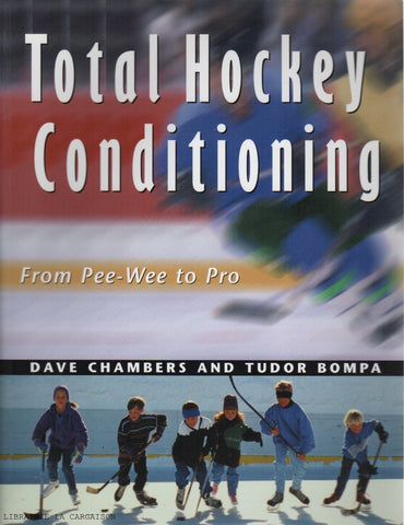 CHAMBERS-BOMPA. Total Hockey Conditioning : From Pee-Wee to Pro