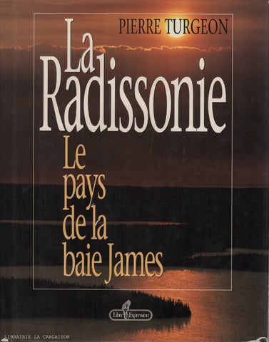 BAIE JAMES. La Radissonie : Le pays de la baie James