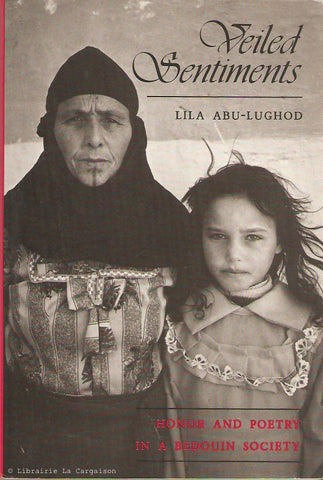 ABU-LUGHOD, LILA. Veiled Sentiments. Honor and Poetry in a Bedouin Society.