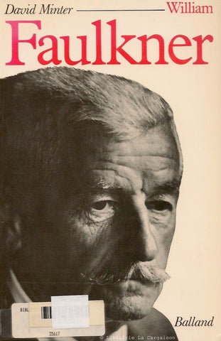 FAULKNER, WILLIAM. William Faulkner. Sa vie et son oeuvre.
