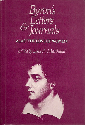 BYRON, LORD. Byron's letters and journals. Volume 3. 1813-1814. Alas! The love of woman!