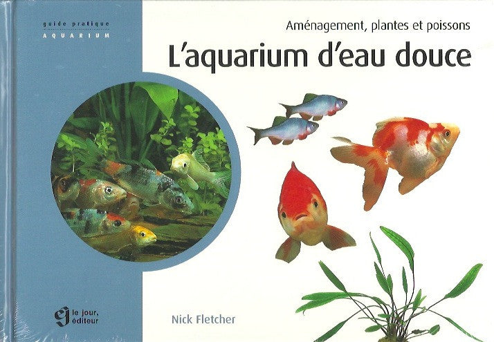 fletcher nick aquarium d 39 eau douce l 39 am nagement plantes et po librairie la cargaison. Black Bedroom Furniture Sets. Home Design Ideas
