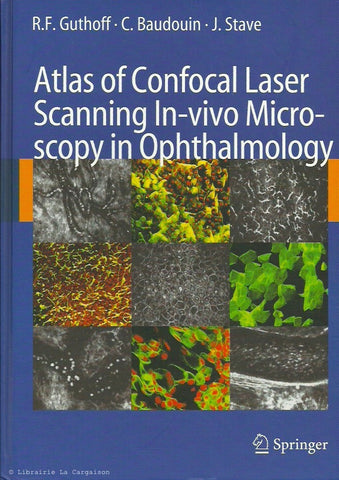GUTHOFF-BAUDOUIN-STAVE. Atlas of Confocal Laser Scanning In-vivo Microscopy in Ophthalmology. Principles and Opthalmology in Diagnostic and Therapeutic Ophtalmology.