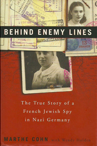 COHN, MARTHE. Behind Enemy Lines. The True Story of a French Jewish Spy in Nazi Germany.