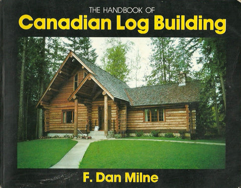 MILNE, F. DAN. The Handbook of Canadian Log Building