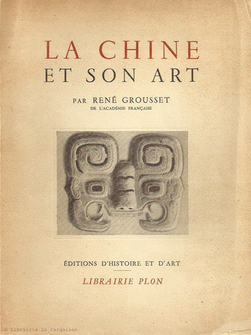 GROUSSET, RENE. La Chine et son art