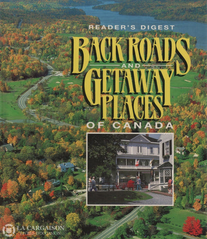 Collectif. Back Roads And Getaway Places Of Canada Livre