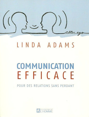 ADAMS, LINDA. Communication efficace. Pour des relations sans perdant.