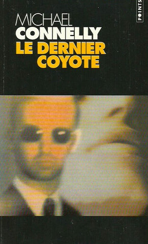 CONNELLY, MICHAEL. Le dernier coyote