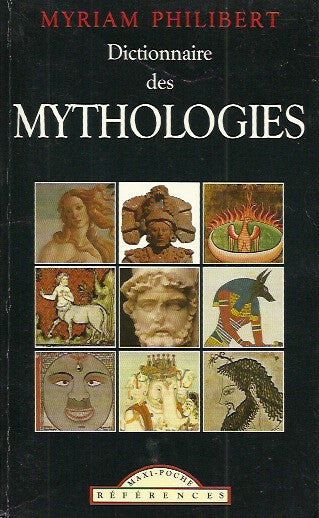 PHILIBERT, MYRIAM. Dictionnaire des mythologies. Celtique, égyptienne, gréco-latine, germano-scandinave, mésopotamienne.