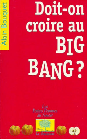 BOUQUET, ALAIN. Doit-on croire au Big Bang?