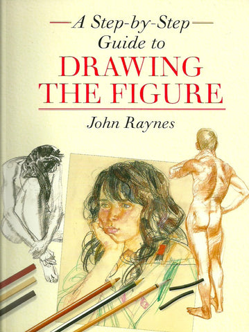 RAYNES, JOHN. A Step-by-Step Guide to Drawing the Figure