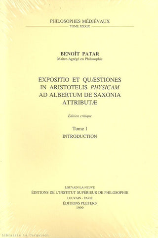 PATAR, BENOIT. Expositio et Quaestiones in Aristotelis Physicam ad Albertum de Saxonia Attributae - Tome 01 : Introduction - Édition critique
