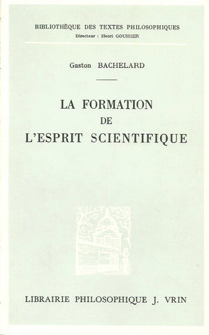 BACHELARD, GASTON. La formation de l'esprit scientifique