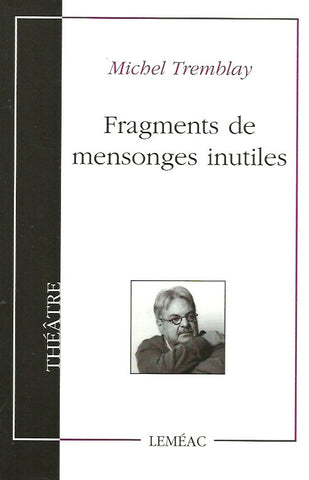 TREMBLAY, MICHEL. Fragments de mensonges inutiles