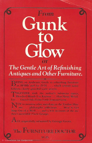 GROTZ, GEORGE. From Gunk to Glow or The Gentle Art of Refinishing Antiques and Other Furniture.