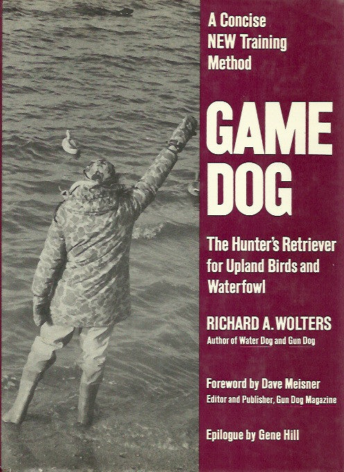WOLTERS, RICHARD A. Game dog. The Hunter's Retriever for Upland Birds and Waterfowl.