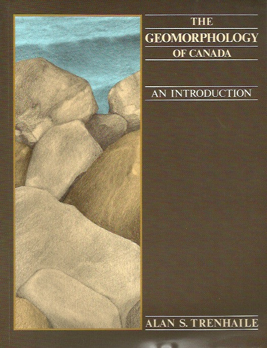TRENGAILE, ALAN S. The geomorphology of Canada. An introduction.