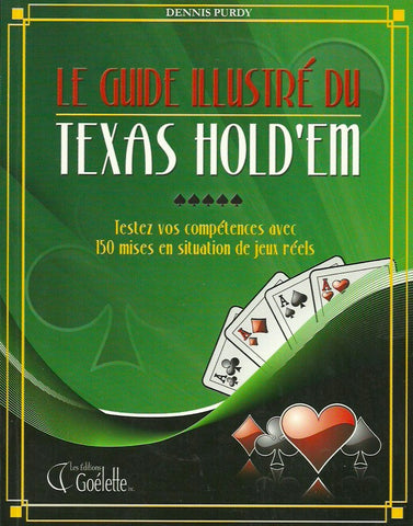PURDY, DENNIS. Le guide illustré du Texas Hold'Em