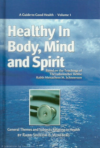 WINEBERG, SHOLOM B. Healthy in Body, Mind, And Spirit. A Guide to Good Health - Volume 1