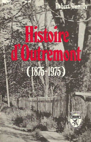 RUMILLY, ROBERT. Histoire d'Outremont 1875-1975