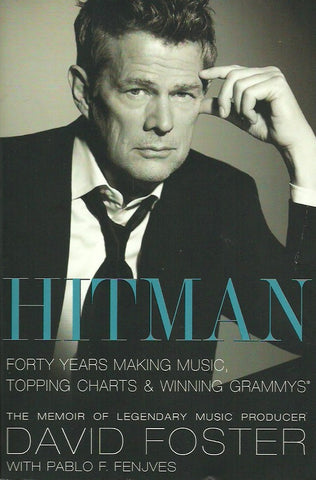 FOSTER, DAVID. Hitman: Forty Years Making Music, Topping the Charts, and Winning Grammys
