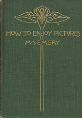 EMERY, M. S. How to enjoy pictures. With a special chapter on pictures in the school-room.
