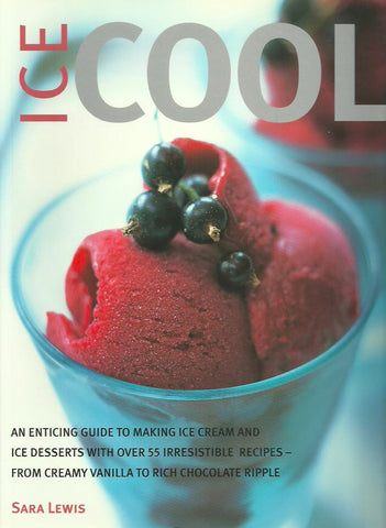 LEWIS, SARA. Ice Cool. An enticing guide to making ice cream and Ice desserts with over 55 irresistible recipes. From creamy vanilla to rich chocolate Ripple.