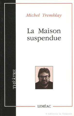TREMBLAY, MICHEL. La Maison suspendue