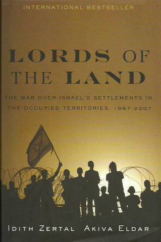 ZERTAL-ELDAR. Lords of the Land. The War for Israel's Settlements in the Occupied Territories, 1967-2007.