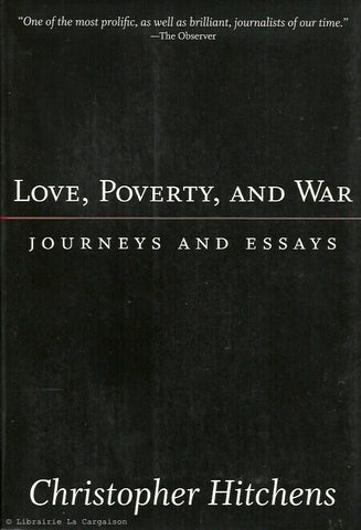 HITCHENS, CHRISTOPHER. Love, Poverty, and War. Journeys and Essays.