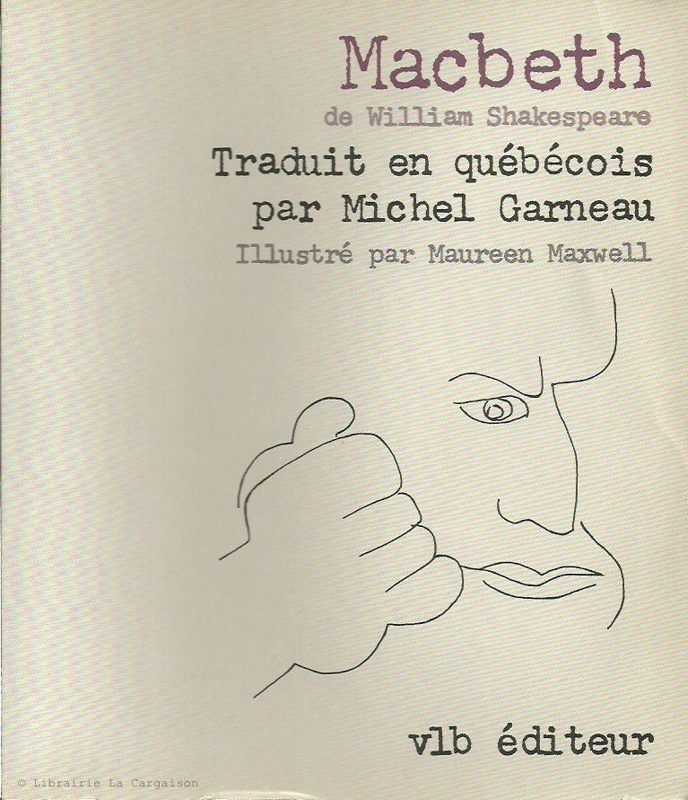SHAKESPEARE, WILLIAM. Macbeth : Traduit en québécois par Michel Garneau