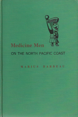 BARBEAU, MARIUS. Medicine Men of the North Pacific Coast. National Museum of Canada. Bulletin No. 152. Anthropological Series No. 42. (Signé et dédicacé)