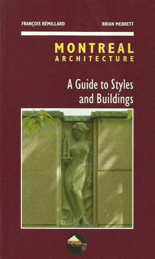REMILLARD, FRANCOIS. Montreal Architecture. A Guide to Styles and Buildings